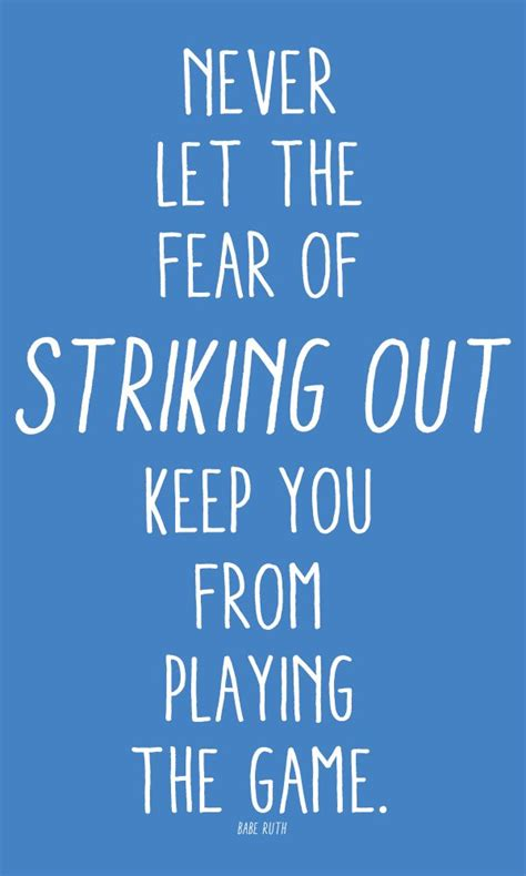never let the fear of striking out keep you from playing