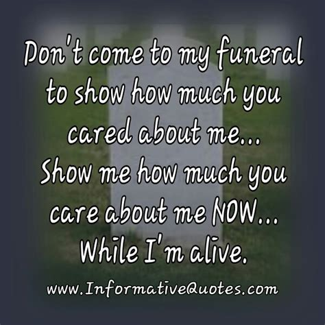 how to your to come to you don t come to my funeral to show how much you cared about me informative quotes