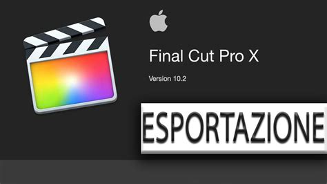 final cut pro youtube final cut pro x esportazione youtube