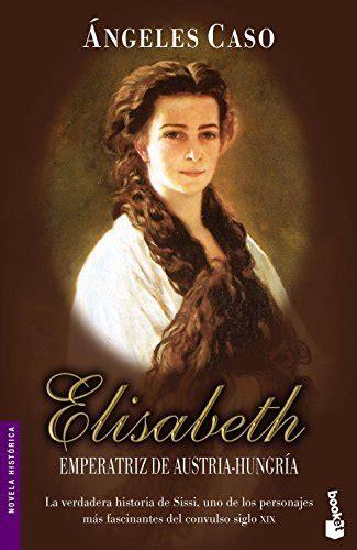 libro elisabeth emperatriz de austria hungaria leer libro elisabeth emperatriz de austria hungr 237 a descargar libroslandia