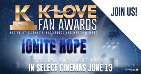 klove fan awards tickets ignite hope k love fan awards in select cinemas