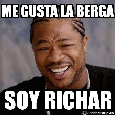 Me Gusta Meme Generator - meme yo dawg me gusta la berga soy richar 587267