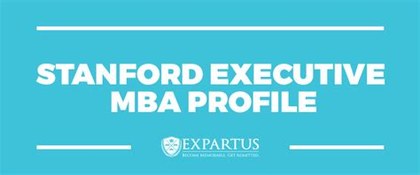 Stanford Mba Profiles by Expartus Mba Admissions Consulting Stanford Executive Mba