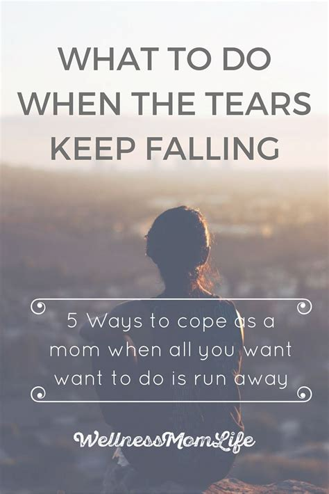 Ways To Cope When You Need To Escape by What To Do When The Tears Keep Falling Move Forward You