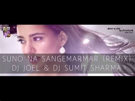 dj joel remix mp3 download suno na sangmarmar dj joel dj sumit sharma remix youtube