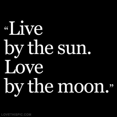 live by the sun love by the moon tattoo moon and sun quotes www pixshark images