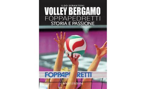 libreria feltrinelli bergamo volley bergamo foppapedretti storia e passione il libro