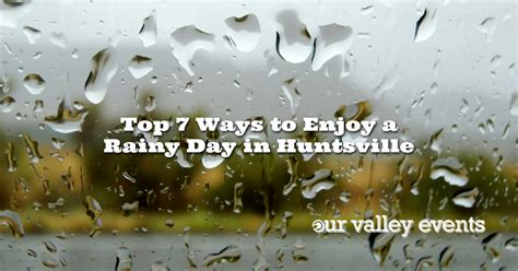 7 Ways To Celebrate A Rainy Day top 7 ways to enjoy a rainy day in huntsville our valley