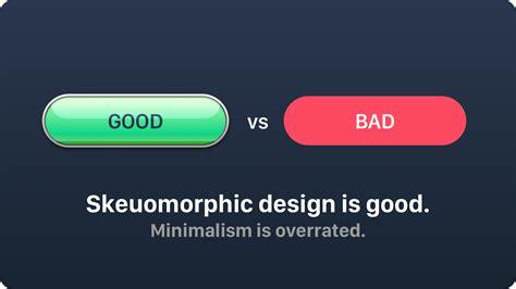 design is good skeuomorphic design is good minimalism is overrated