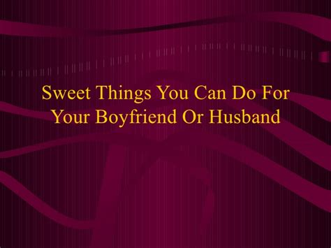 sweet things you can do for your boyfriend