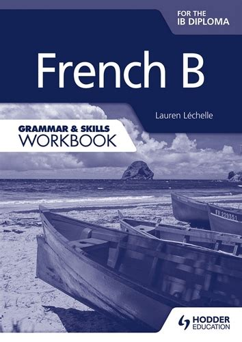 french a level grammar workbook french b for the ib diploma grammar skills workbooklauren lechelle the ib bookshop