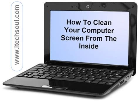 how to your to inside how to clean your computer or laptop screen from the inside itechsoul