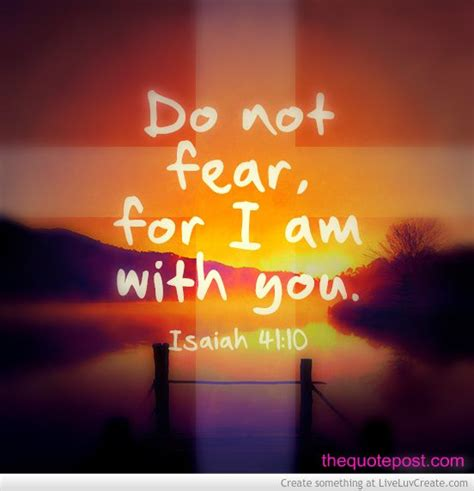 I Fear You do not fear for i am with you for more great christian
