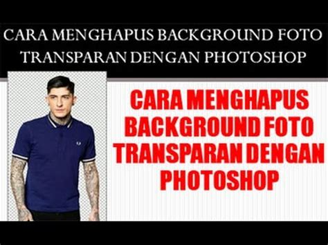 cara edit foto transparan photoshop cara menghapus background foto transparan dengan photoshop