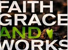 Grace, Faith, Works and Obedience - How Do They All Work ... Ephesians 2 8