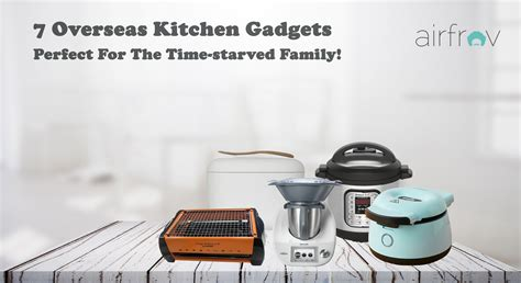 7 Gadgets For A Healthy Kitchen by 7 Overseas Kitchen Gadgets For The Time Starved