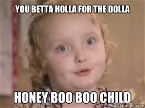 Do You Boo Boo Meme - you betta holla for the dolla honey boo boo child alana