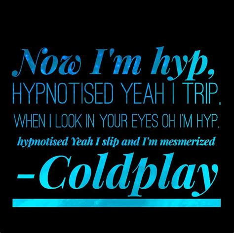 coldplay hypnotised lyrics 115 best images about lyrics quotes on pinterest songs
