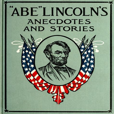 abraham lincoln anecdotes abe lincoln s anecdotes and stories by