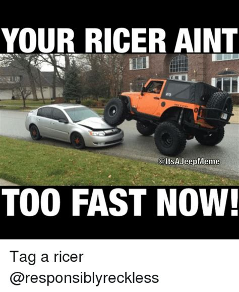 Ricer Memes - your ricer aint caltsajeepmeme too fast now tag a ricer