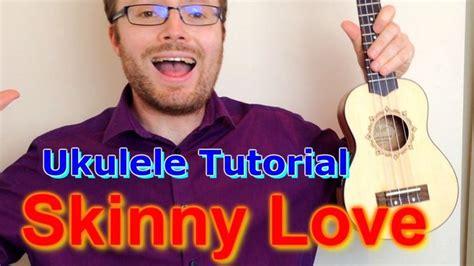 ukulele tutorial skinny love skinny love bon iver simple ukulele tutorial ukulele
