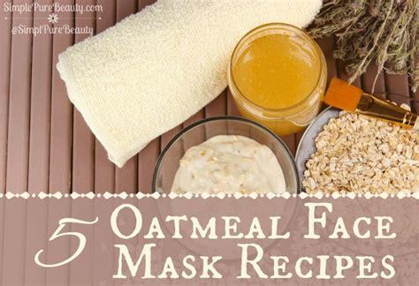 oatmeal mask diy 5 oatmeal mask recipes the oatmeal and organic honey