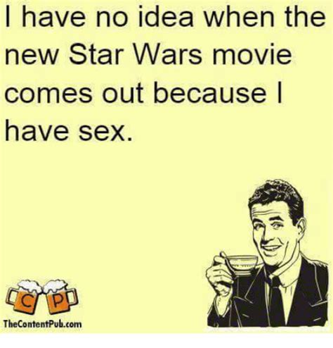 Funny Meme Sex - i have no idea when the new star wars movie comes out