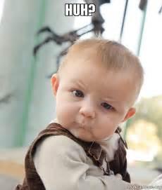 Huh Meme - huh skeptical baby make a meme