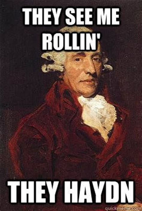 They See Me Rollin Meme - they see me rollin they haydn laughter is the best medicine pinterest humour memes and