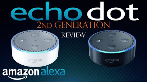 amazon echo dot review amazon echo dot 2nd generation full review echo dot 1