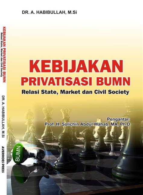 Buku Civil Society Graha Ilmu kebijakan privatisasi bumn relasi state market dan civil society komunitas averroes