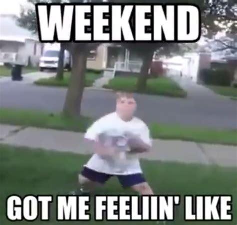 Meme Weekend - weekend got me feelin like meme video