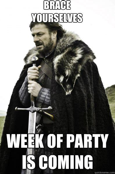 Meme Brace Yourself - brace yourselves week of party is coming game of thrones