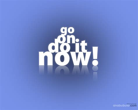 Go On Do It Now motivational wallpaper on go on do it now dont give up