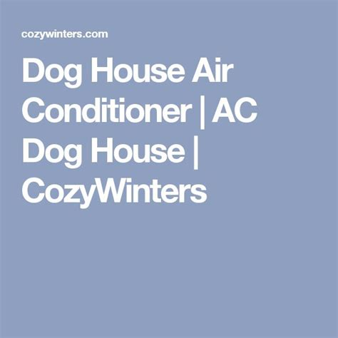 dog house heater and air conditioner 1000 ideas about house air conditioner on pinterest air