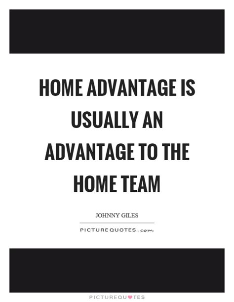 home advantage is usually an advantage to the home team