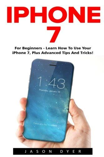 iphone 7 for beginners learn how to use iphone 7 plus advanced and tricks iphone 7