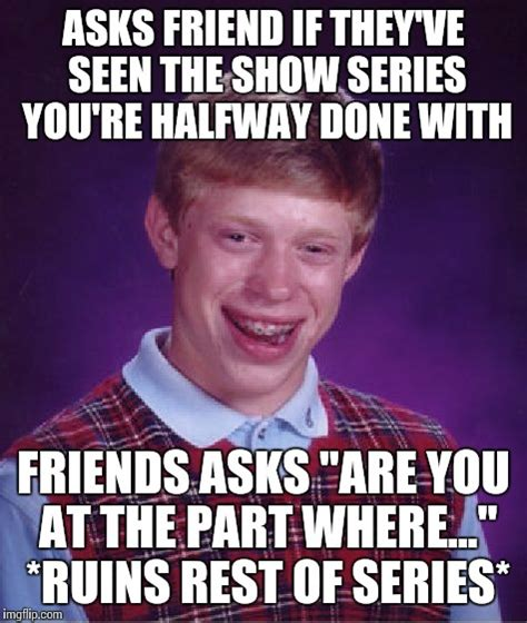 Bad Friend Memes - bad luck brian meme imgflip