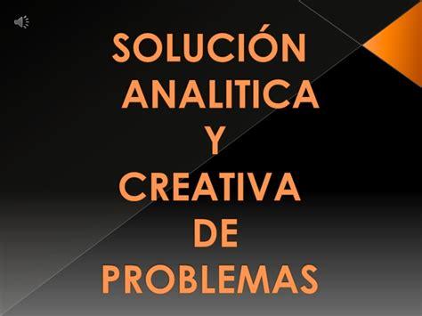 solucin de problemas 5 unidad 5 solucion analitica y creativa de problemas