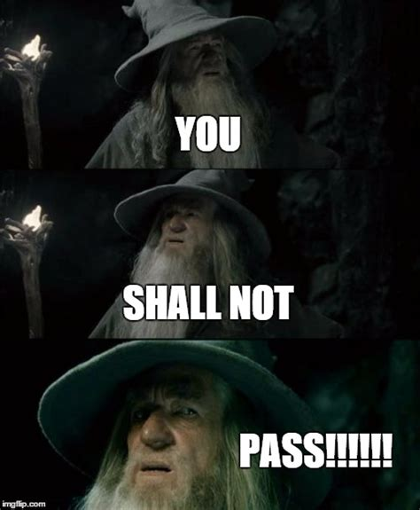 You Shall Not Pass Meme - confused gandalf meme imgflip