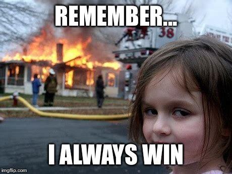 I Will Win Meme - disaster girl meme imgflip