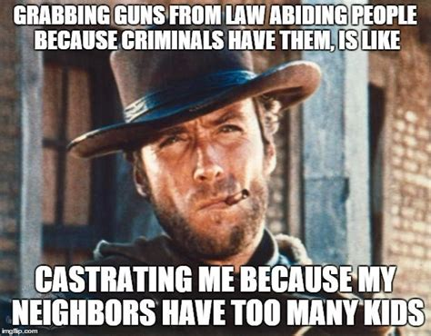 Clint Eastwood Memes - clint eastwood grabbing guns from law abiding people