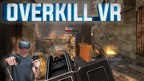 overkill vr game overkill vr gameplay fps shooter htc vive youtube
