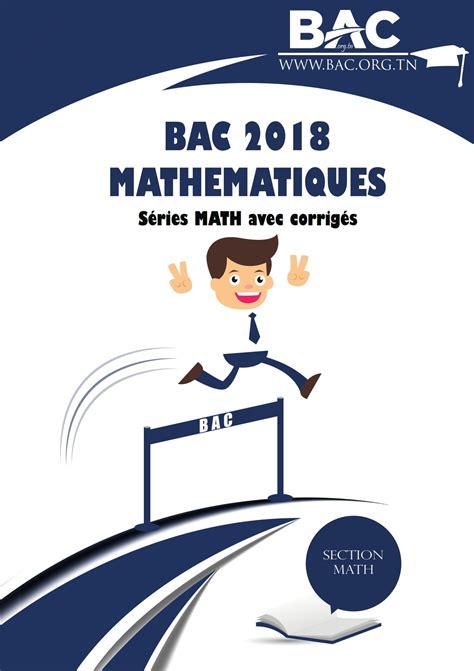 Bac Maths 2018 S 233 Ries Math 233 Matique Avec Corrig 233 S Bac Math 2018 Bac