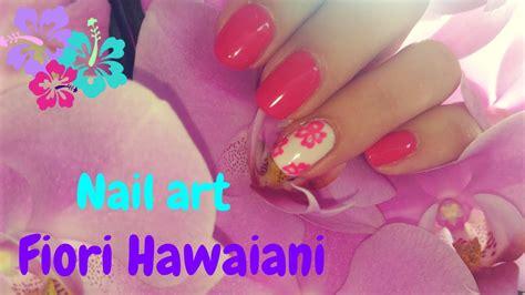 fiori hawaiani nail fiori hawaiani semipermanente