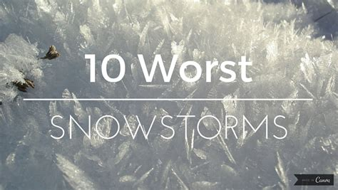 worst snowstorms in history the 10 snowstorms in history holy kaw