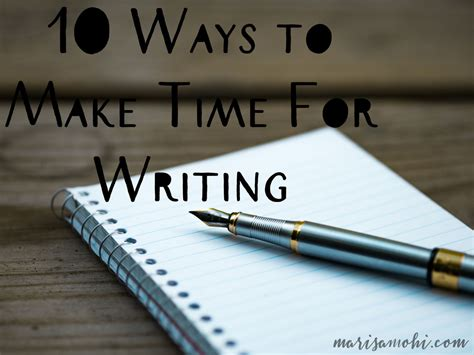 10 Ways To Make A Go You by 10 Ways To Make Time For Writing Even If You Think You Re