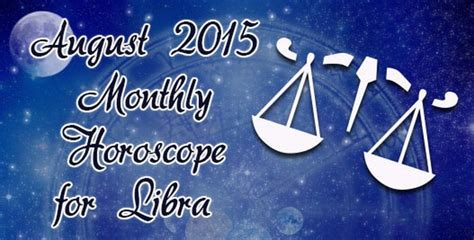 august 2015 monthly horoscope for libra