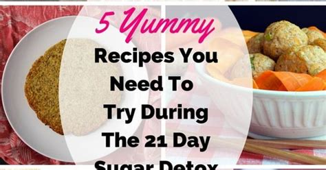 Food To Take During Detox by 5 Recipes You Need To Try During The 21 Day Sugar