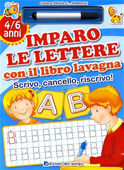 editore le lettere imparo le lettere con il libro lavagna 4 6 anni giunti